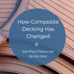 How composite decking has changed (and what people are buying now)