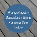 9 Ways Citywide Sundecks is a Unique Vancouver Deck Builder Blog